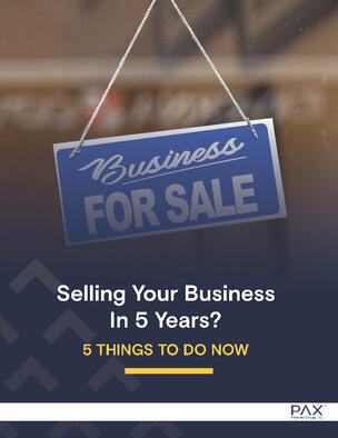 PAX eBook Selling Your Business in 5 Years? 5 Things to Do Now